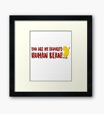 You Are My Favorite Human Bean - Favorite, Human, Bean,  Joke, Puns, Punny, Jest, Clever, Funny, Cool, Witty, Double Meaning, Humor, Laugh, Wordplay Framed Print