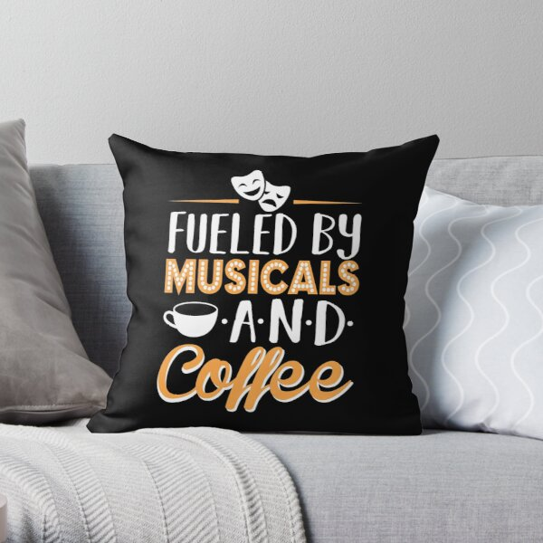Fueled by Musicals and Coffee Throw Pillow