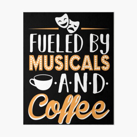 Fueled by Musicals and Coffee Art Board Print