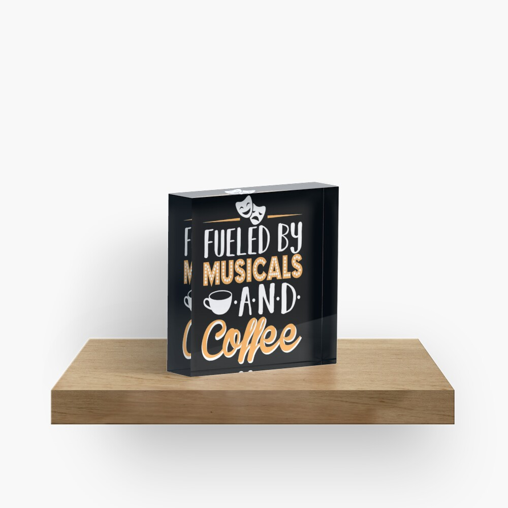 Fueled by Musicals and Coffee Acrylic Block