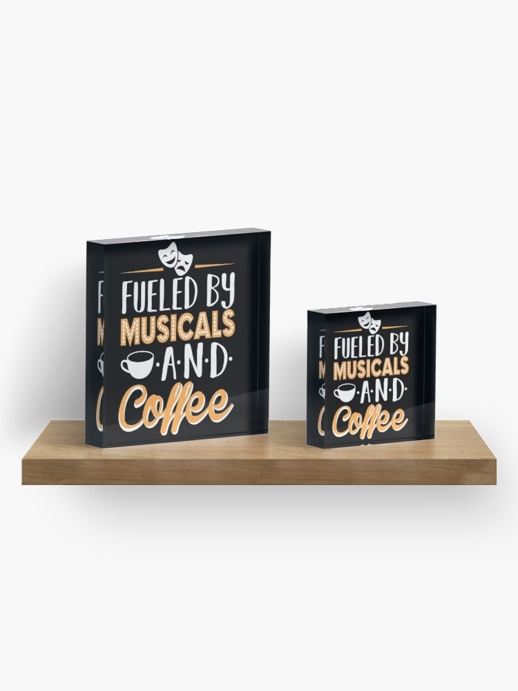 Alternate view of Fueled by Musicals and Coffee Acrylic Block