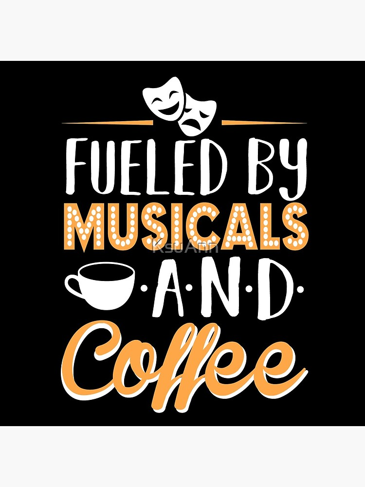 Fueled by Musicals and Coffee by KsuAnn