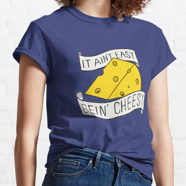 It ain't easy bein' cheesy Classic T-Shirt
