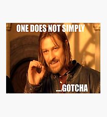 ONE DOES NOT SIMPLY ...GOTCHA Photographic Print
