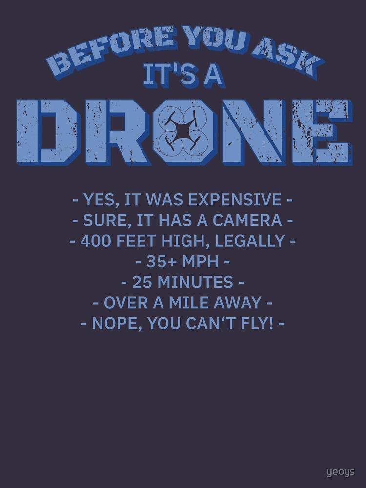 Before You Ask It's A Drone - Funny Aviation Quotes Gift by yeoys