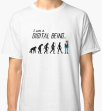 I am a Digital Being - The Evolution of Man...  Classic T-Shirt