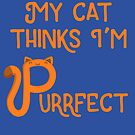 My Cat Thinks I'm Purrfect by perdita00