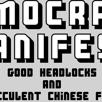 Democracy Manifest - Good Headlocks and Succulent Chinese Food by FlyNebula
