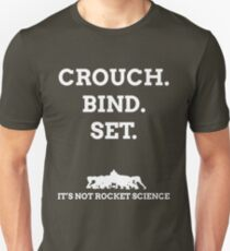 Crouch. Bind. Set. It's not rocket science. Unisex T-Shirt