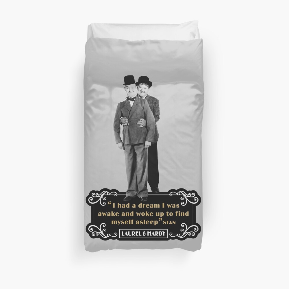 Laurel & Hardy - I Had A Dream I Was Awake And Woke Up To Find Myself Asleep Duvet Cover