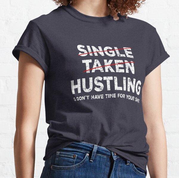Single Taken Hustling Shirt - Hustle Merch Classic T-Shirt