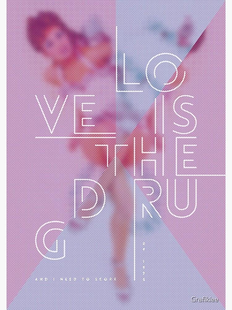 Love Is The Drug by Grafiklee
