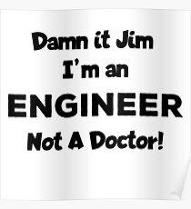 Damn It Jim I'm An ENGINEER Poster