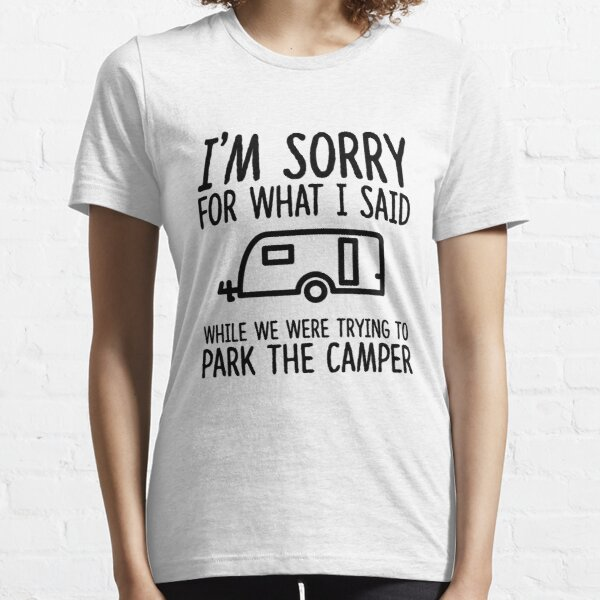 Sorry For What I Said While We Were Trying To Park The Camper Essential T-Shirt