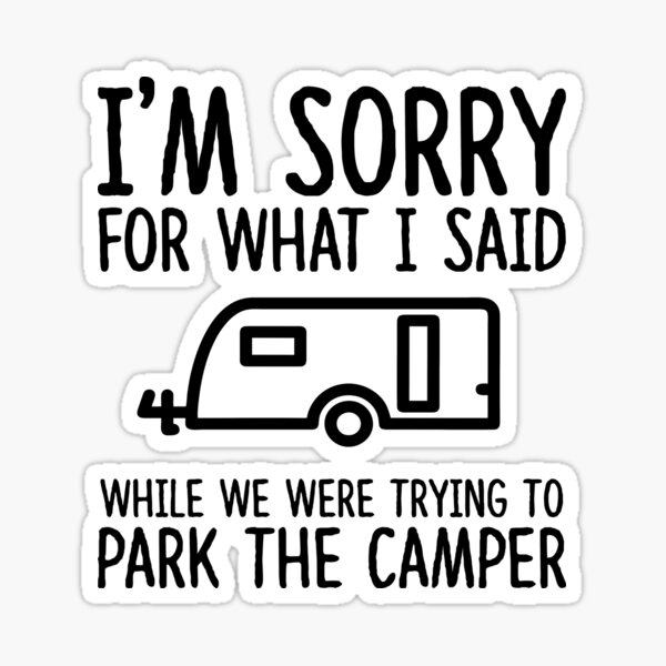 Sorry For What I Said While We Were Trying To Park The Camper Sticker