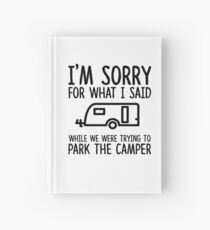 Sorry For What I Said While We Were Trying To Park The Camper Hardcover Journal