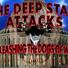 The Deep State Attacks by ayemagine