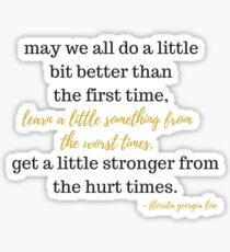 May we all do a little bit better than the first time, learn a little something from the worst, get a little stronger from the hurt times. Sticker
