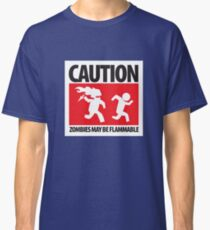 Caution: Zombies May Be Flammable Classic T-Shirt