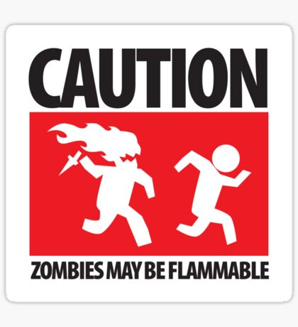 Caution: Zombies May Be Flammable Sticker