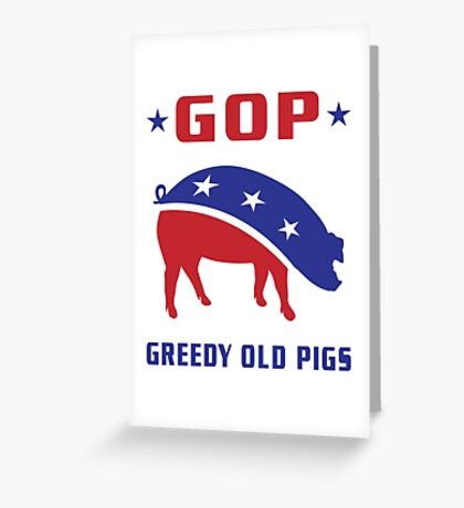 GOP Greedy Old Pigs Greeting Card