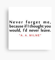 """Never forget me... """"A. A. Milne"""" Inspirational Quote Canvas Print"""