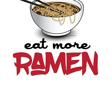 Eat More Ramen - Ramen Noodles Design by calebprue