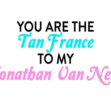 You are the Tan France to my Jonathan Van Ness by shutupkristen