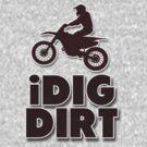 iDig Dirt Funny Motocross Dirt Bike in Brown by Doreen Erhardt