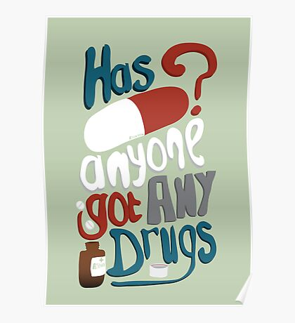 Has anyone got any drugs? Poster