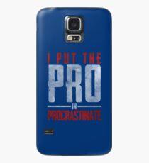 I Put The Pro In Procrastinate  Case/Skin for Samsung Galaxy