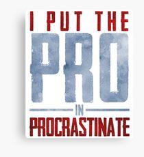 I Put The Pro In Procrastinate  Canvas Print