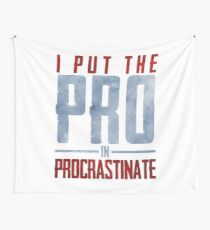 I Put The Pro In Procrastinate  Wall Tapestry