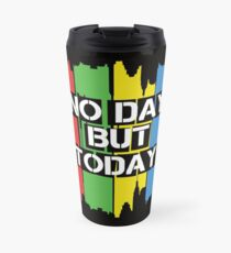 No Day But Today Travel Mug