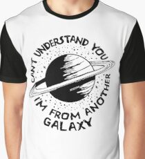 I'm From Another Galaxie T-Shirt - Nerdy Cool Funny Statement Quote Graphic Universe Galaxie Outsider Tee Shirt Gift Graphic T-Shirt