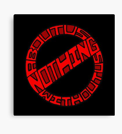Nothing About Us Without Us Canvas Print
