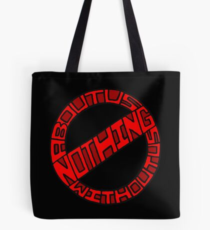 Nothing About Us Without Us Tote Bag