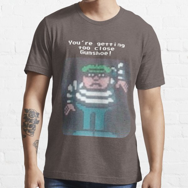 You're Getting Too Close Gumshoe! Essential T-Shirt