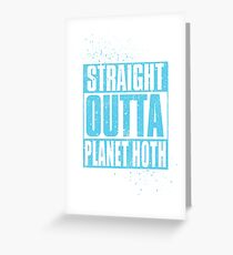 Straight Outta Planet Hoth Greeting Card