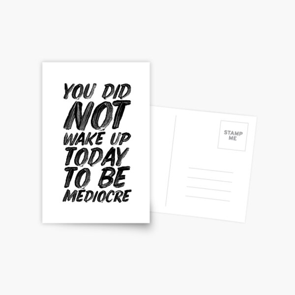 You Did Not Wake Up Today To Be Mediocre Postcard