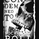 Condemned To Rock n Roll by ALsDesignStudio