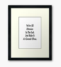 We're All Stories In The End Just Make It A Good One Dr. Who Framed Print