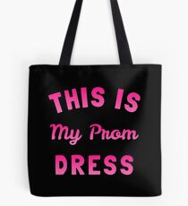 This is My Prom Dress Tote Bag