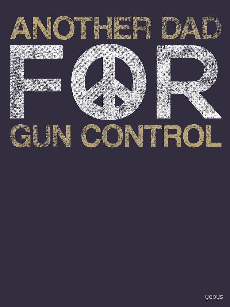 Another Dad For Gun Control - Anti Gun Quote Gift von yeoys