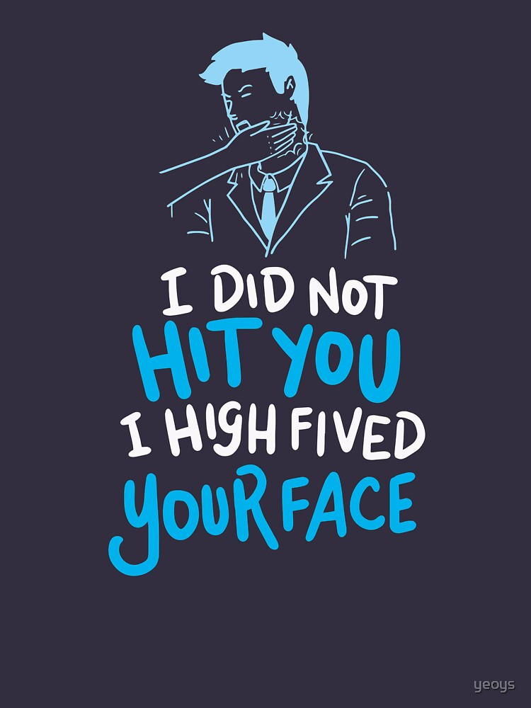 I Did Not Hit You I High Fived Your Face - Funny Sarcastic Gift by yeoys