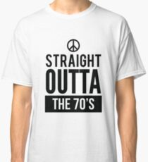 Straight Outta The 70s Vintage Birthday Shirt Classic T-Shirt