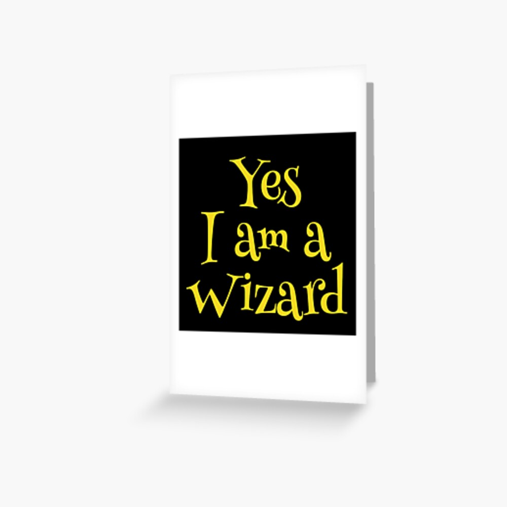 Gifts for fans of Cosplay and Magic - Yes I am a Wizard - Fandom Greeting Card