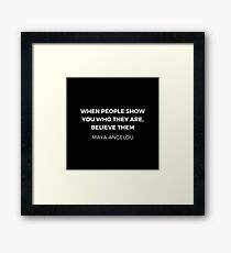 Maya Angelou Inspiration Quotes - When people show you who they are believe them  Framed Print