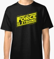 The force is strong in my family... [yellow] Classic T-Shirt