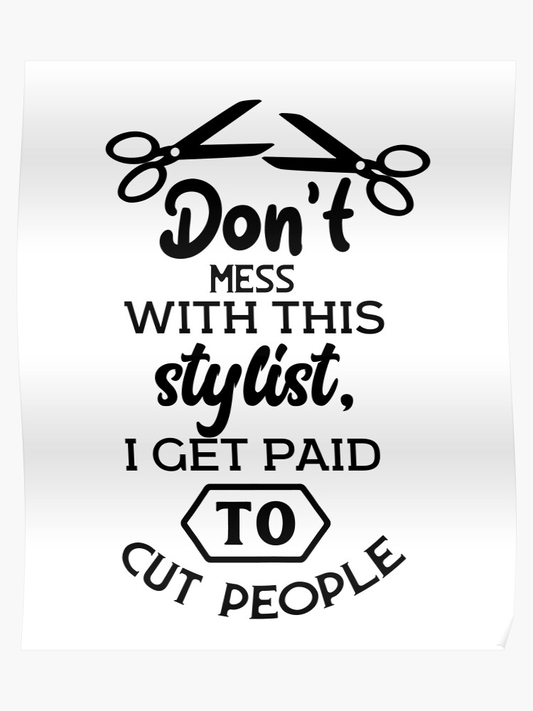 Funny Hair Stylist, Hairdresser, Barber Hairstylist, Beautician Quote |  Poster